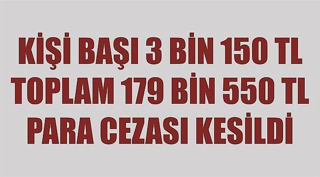 KARANTİNAYA UYMAYAN 57 KİŞİYE CEZA!
